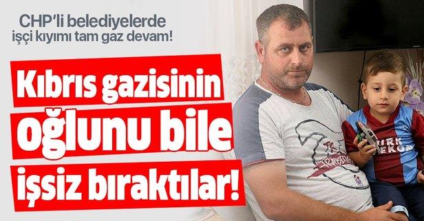 CHP'li İzmir Belediyesi Kıbrıs gazisinin oğlunu işten çıkardı!
