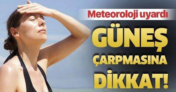 Meteoroloji uyardı: Güneş çarpmasına dikkat...