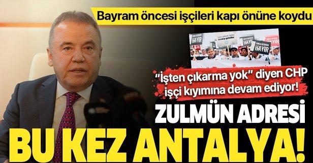 CHP'de işçi kıyımının adresi bu kez Antalya!