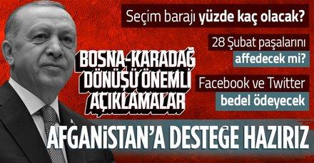SON DAKİKA: Başkan Erdoğan'dan Bosna ve Karadağ dönüşü önemli açıklamalar! Afganistan seçim barajı 28 Şubat paşaları sosyal medya düzenlemesi