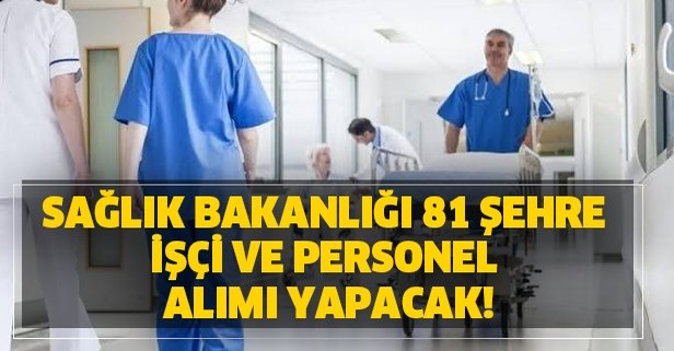 Sağlık Bakanlığı 81 şehre işçi ve personel alımı yapacak!