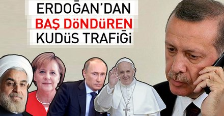 Erdoğan'dan Kudüs trafiği: Önce Merkel, ardından Ruhani, Putin ve Papa!