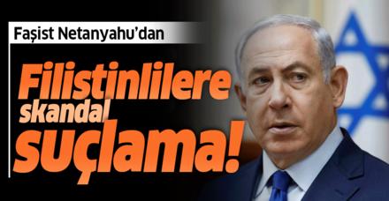 Netanyahu'da İsrail vatandaşı Filistinlilere dair skandal suçlama!