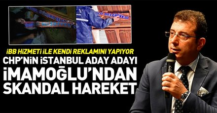 CHP'li Ekrem İmamoğlu İBB'nin hizmeti ile kendi reklamını yapmaya çalışıyor