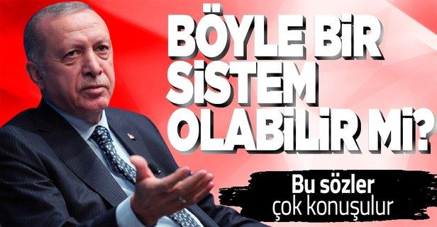 Erdoğan'dan sert soru: Böyle bir sistem olabilir mi?