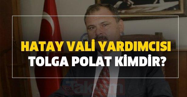 Hatay Vali Yardımcısı Tolga Polat kimdir?