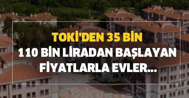 TOKİ'den 35 bin ve 110 bin liradan başlayan fiyatlarla evler...