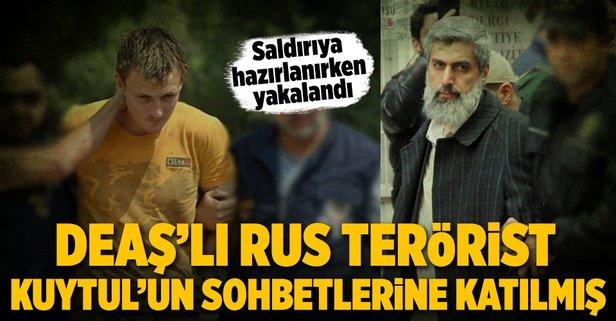DEAŞlı Rus terörist Kuytulun sohbetlerine katılmış!