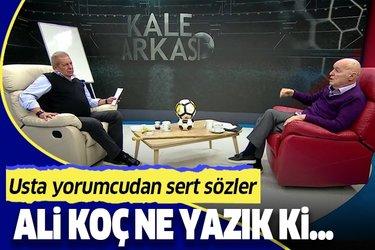 Hıncal Uluç'tan flaş sözler: Ali Koç ne yazık ki...