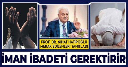 Prof. Dr.Nihat Hatipoğlu: İman, ibadeti gerektirir   4 Mayıs 2021