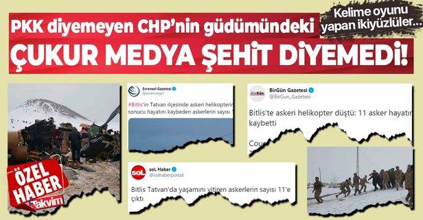 CHP'nin güdümündeki çukur medya şehit diyemedi!