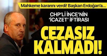 CHP'li Muharrem İnce'nin icazet yalanı cezasız kalmadı! Başkan Erdoğan'a 20 bin TL ödeyecek