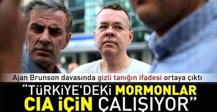 Ajan Brunson davasında gizli tanık ifadesi: Türkiye'deki Mormonlar CIA için çalışıyor