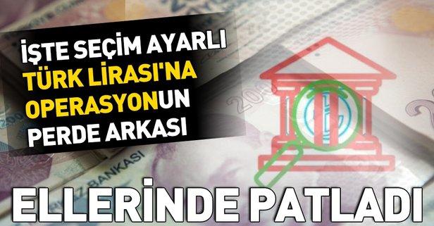 Seçim ayarlı Türk Lirası'na operasyonun perde arkası
