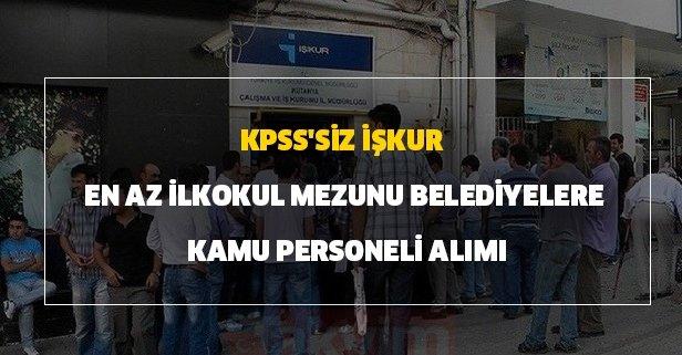 KPSS'siz İŞKUR en az ilkokul mezunu belediyelere kamu personeli alımı