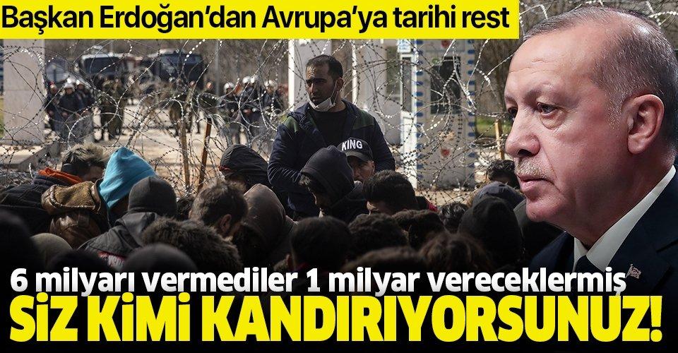 Son dakika: Başkan Erdoğan'dan Avrupa'ya göçmen tepkisi: Siz kimi kandırıyorsunuz!