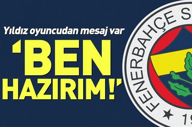 Yıldız futbolcudan Fenerbahçe'ye mesaj