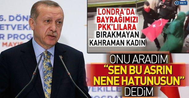 Erdoğan: Sen bu asrın Nene Hatunusun dedim