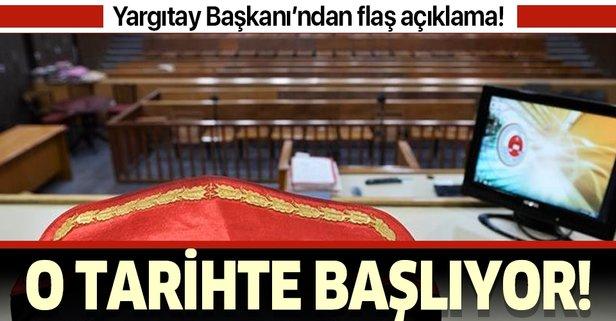 Yargıtay Başkanı duyurdu! 16 Haziran'da başlayacak!