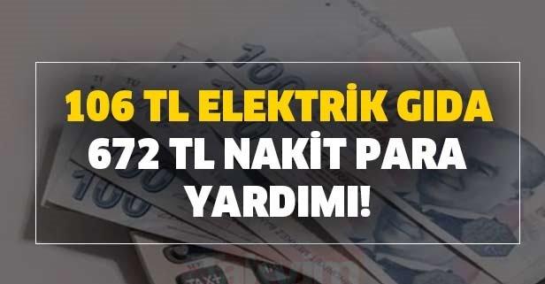 106 TL elektrik, gıda ve 672 TL nakit para yardımı!