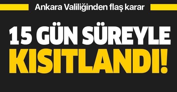 Ankara Valiliği'nden flaş karar: 15 gün kısıtlama getirildi
