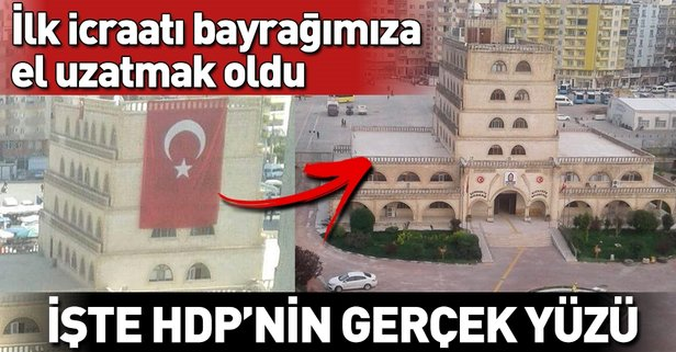 HDP'nin Mardin'de ilk icraatı Türk bayrağını indirmek oldu