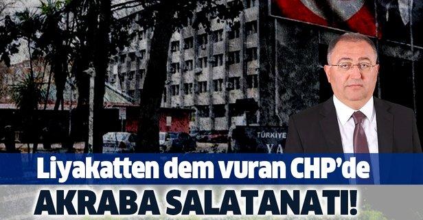 Liyakatten dem vuran CHP'de akraba saltanatı!