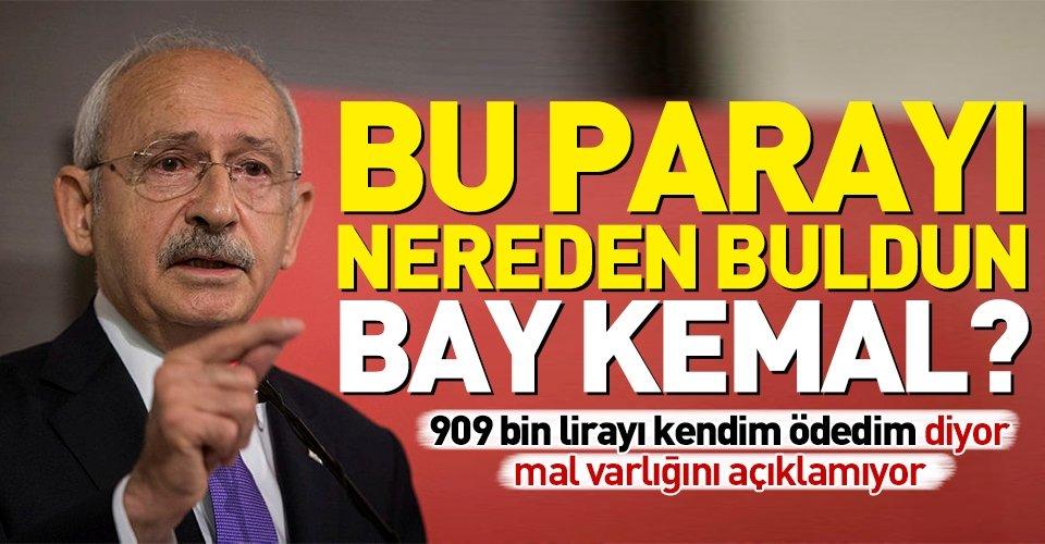 Bu parayı nereden buldun Kemal Kılıçdaroğlu?