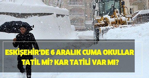 6 Aralık Eskişehir'de yarın okullar tatil mi? Kar tatili var mı?