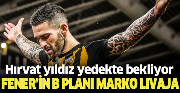 Fener'in B planı Marko Livaja