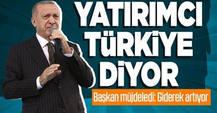Başkan Erdoğan: Uluslararası yatırımcıların ülkemize yönelik ilgisi giderek artmaktadır