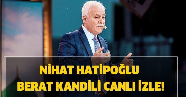 Nihat Hatipoğlu Berat Kandili canlı izle! Berat Kandili özel yayını!