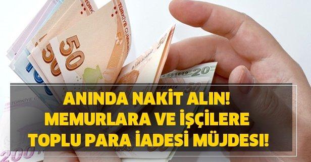 Anında nakit alın! Memurlara ve işçilere toplu para iadesi müjdesi!