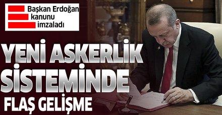 Son dakika... Başkan Erdoğan Yeni Askerlik Kanunu'nu imzaladı