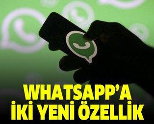 WhatsApp kullanıcıları dikkat! İki yeni özellik geliyor
