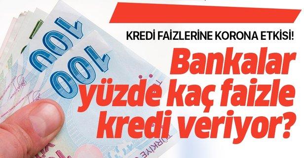 Kredi faizlerine Korona etkisi! Bankalar yüzde kaç faizle kredi veriyor?