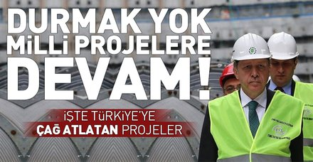 Türkiye'ye çağ atlatan projelere devam