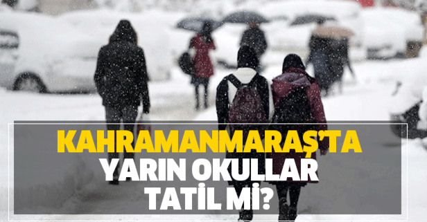 Kahramanmaraş'ta yarın okullar tatil mi?