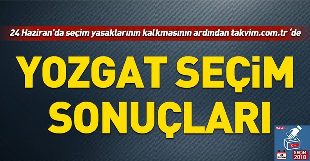 Yozgat seçim sonuçları! 2018 Yozgat seçim sonuçları... 24 Haziran 2018 Yozgat seçim sonuçları ve oy oranları...