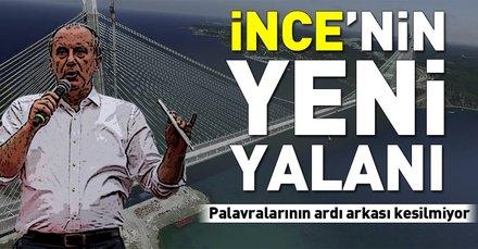 Muharrem İnceden Yavuz Sultan Selim Köprüsü yalanı