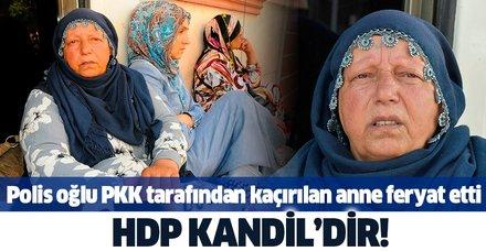 Polis oğlu PKK tarafından kaçırılan acılı anne Emine Kaya feryat etti: HDP Kandil'dir