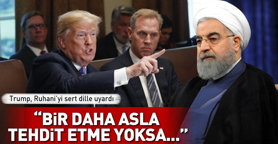 Trump, Ruhaniyi açık açık tehdit etti