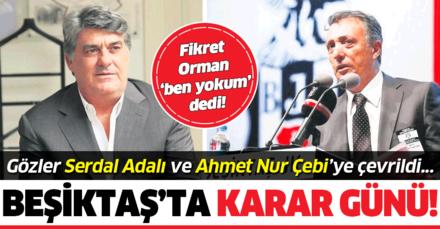 Beşiktaş'ta karar günü! Fikret Orman Ben yokum dedi, gözler Adalı ve Çebi'ye çevrildi...