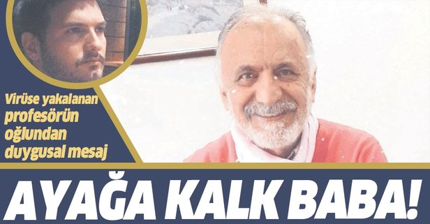 Coronavirüse yakalanan Profesör Cemil Taşcıoğlu'nun oğlundan dugulandıran mesaj: Ayağa kalk baba...