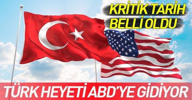 Türk heyetinin ABD'ye gideceği tarih belli oldu