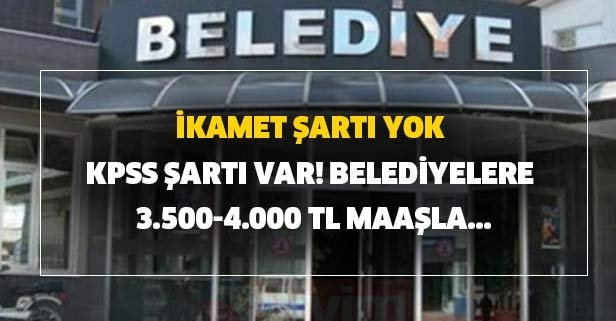 Belediyelere 3.500-4.000 TL maaşla memur ve işçi alımı başvurusu