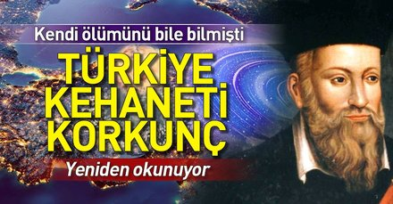 Kendi ölümünü bilmişti! Nostradamus'tan şoke eden Türkiye kehaneti