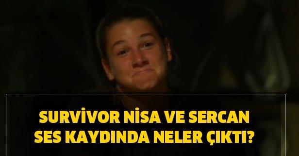 Survivor Nisa Sercan ses kaydında neler çıktı?