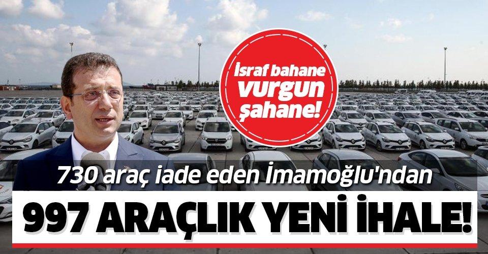 İsraf diye 730 araç iade eden İmamoğlu'ndan 997 araçlık yeni ihale!