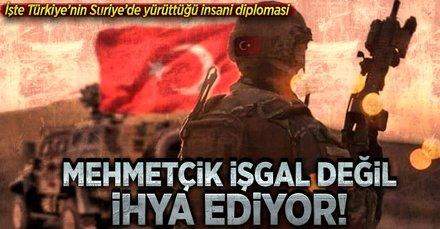 Mehmetçik işgal değil ihya ediyor